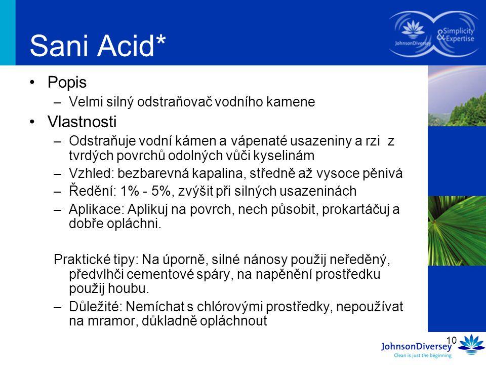 10 Sani Acid* Popis –Velmi silný odstraňovač vodního kamene Vlastnosti –Odstraňuje vodní kámen a vápenaté usazeniny a rzi z tvrdých povrchů odolných v