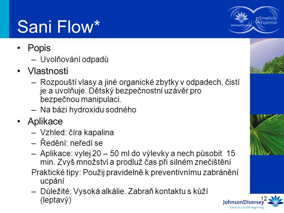 12 Sani Flow* Popis –Uvolňování odpadů Vlastnosti –Rozpouští vlasy a jiné organické zbytky v odpadech, čistí je a uvolňuje. Dětský bezpečnostní uzávěr