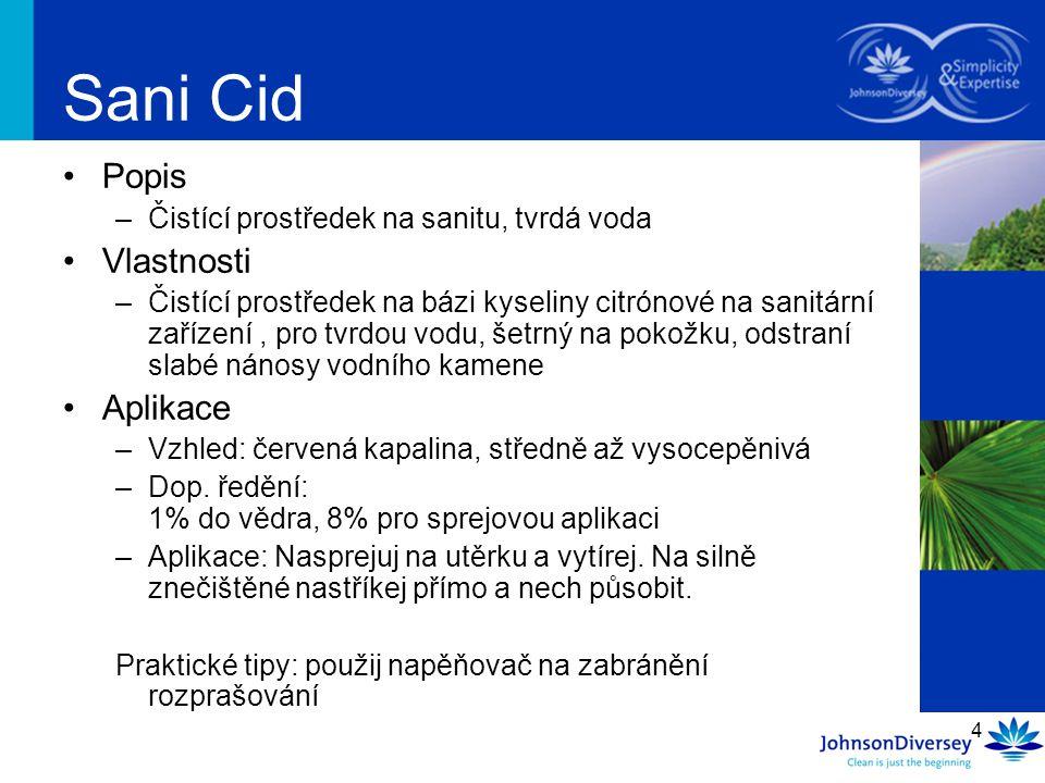 4 Sani Cid Popis –Čistící prostředek na sanitu, tvrdá voda Vlastnosti –Čistící prostředek na bázi kyseliny citrónové na sanitární zařízení, pro tvrdou