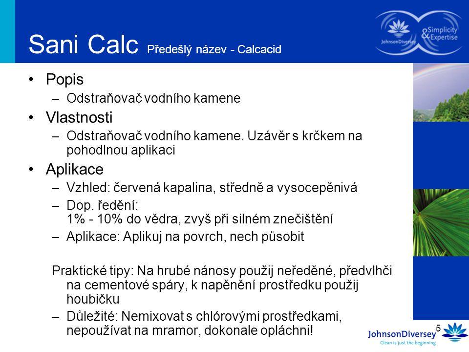 5 Sani Calc Předešlý název - Calcacid Popis –Odstraňovač vodního kamene Vlastnosti –Odstraňovač vodního kamene. Uzávěr s krčkem na pohodlnou aplikaci