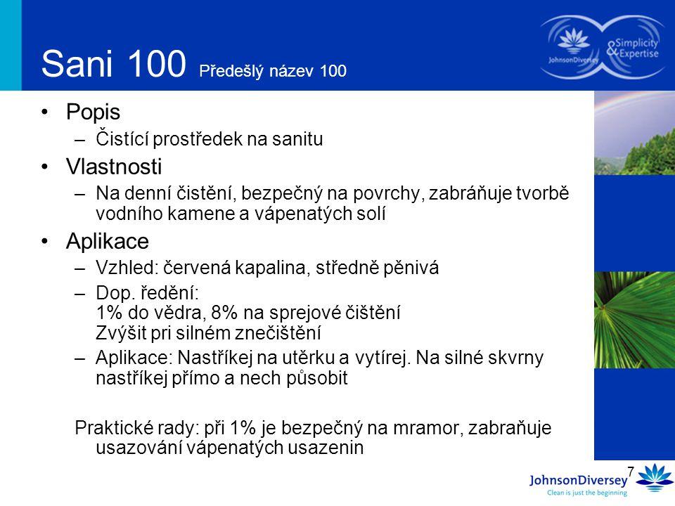 7 Sani 100 Předešlý název 100 Popis –Čistící prostředek na sanitu Vlastnosti –Na denní čistění, bezpečný na povrchy, zabráňuje tvorbě vodního kamene a