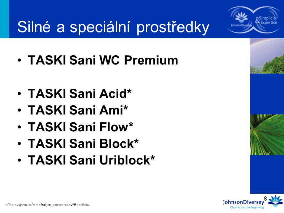 8 TASKI Sani WC Premium TASKI Sani Acid* TASKI Sani Ami* TASKI Sani Flow* TASKI Sani Block* TASKI Sani Uriblock* Silné a speciální prostředky * Připra