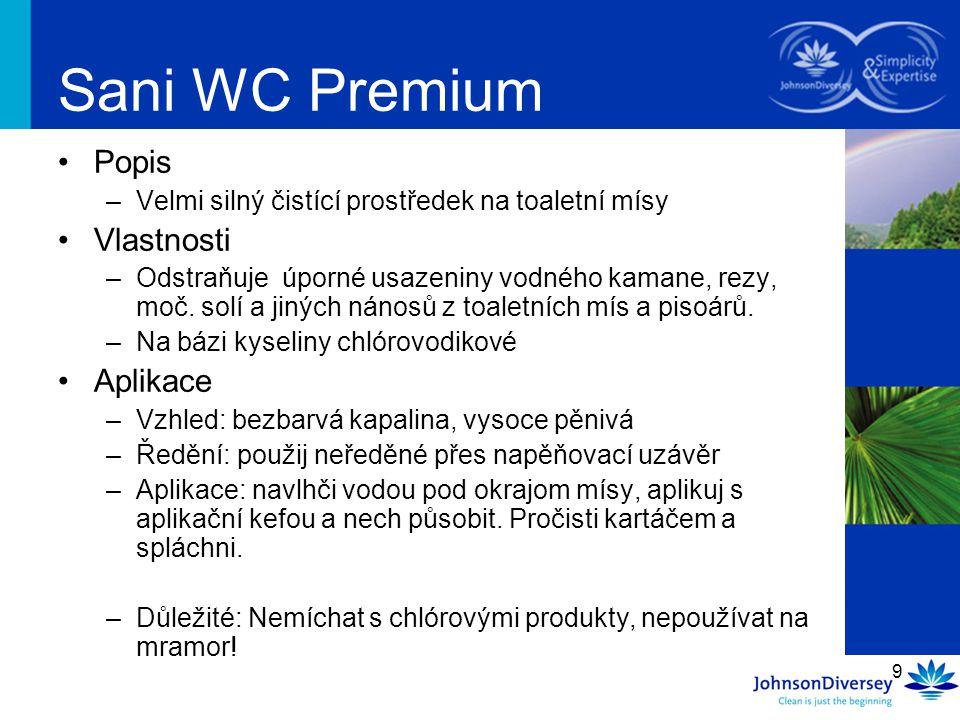 9 Sani WC Premium Popis –Velmi silný čistící prostředek na toaletní mísy Vlastnosti –Odstraňuje úporné usazeniny vodného kamane, rezy, moč. solí a jin