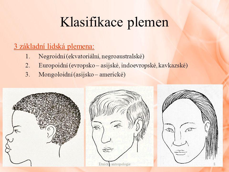 Klasifikace plemen 3 základní lidská plemena: 1.Negroidní (ekvatoriální, negroaustralské) 2.Europoidní (evropsko – asijské, indoevropské, kavkazské) 3