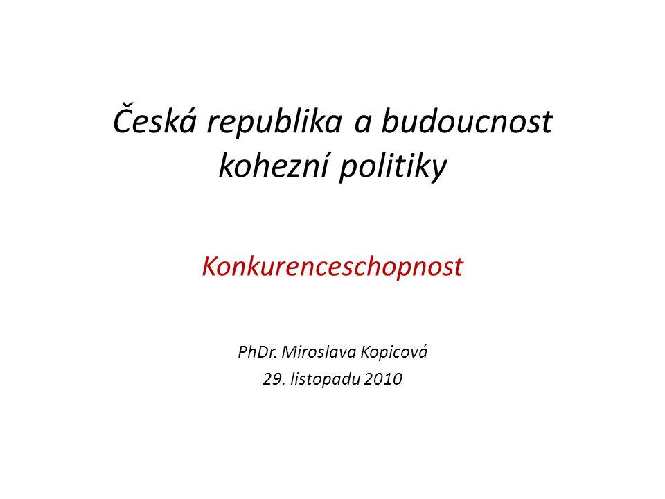 Česká republika a budoucnost kohezní politiky Konkurenceschopnost PhDr.