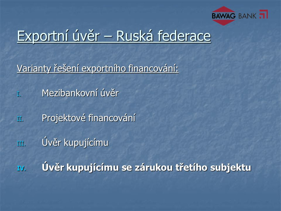 Exportní úvěr – Ruská federace Varianty řešení exportního financování: I.