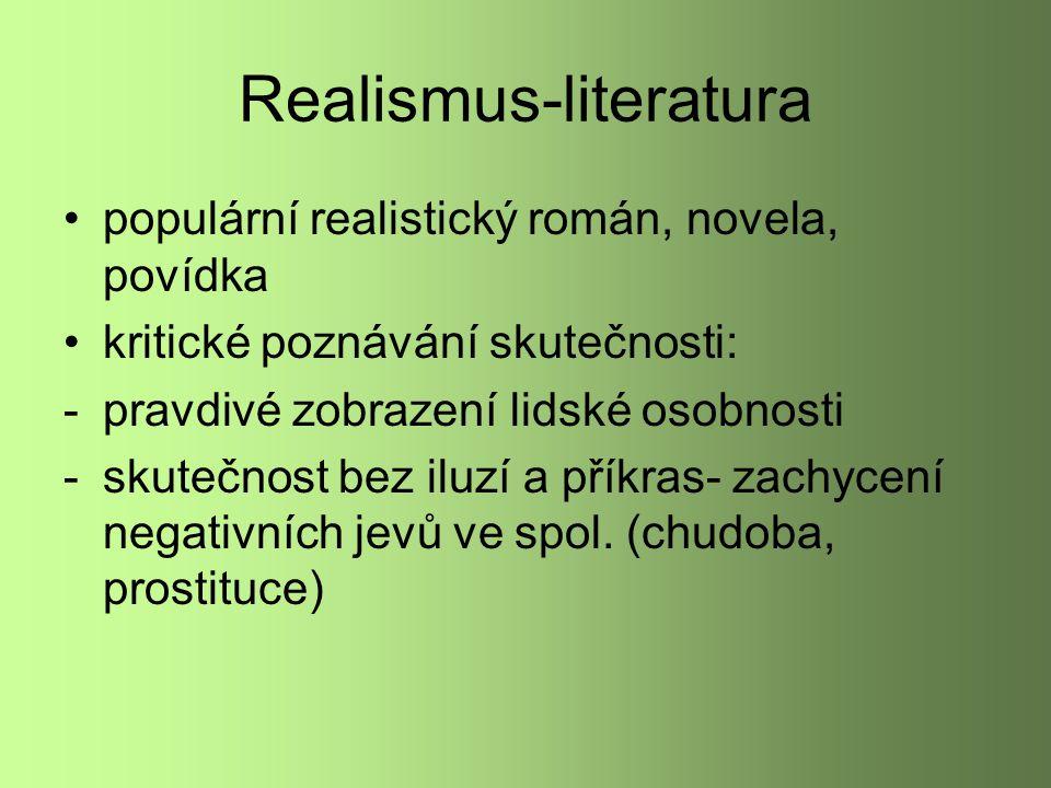 Realismus-literatura populární realistický román, novela, povídka kritické poznávání skutečnosti: -pravdivé zobrazení lidské osobnosti -skutečnost bez