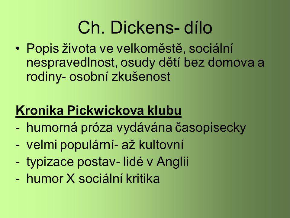 Ch. Dickens- dílo Popis života ve velkoměstě, sociální nespravedlnost, osudy dětí bez domova a rodiny- osobní zkušenost Kronika Pickwickova klubu -hum