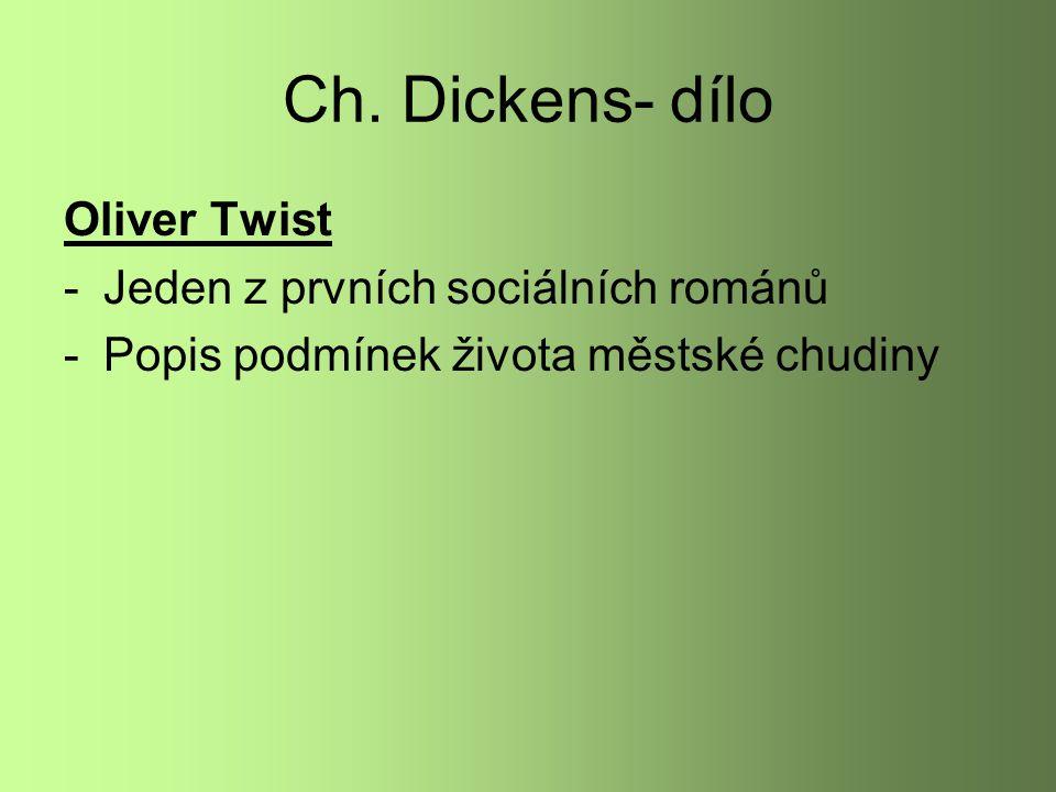 Ch. Dickens- dílo Oliver Twist -Jeden z prvních sociálních románů -Popis podmínek života městské chudiny