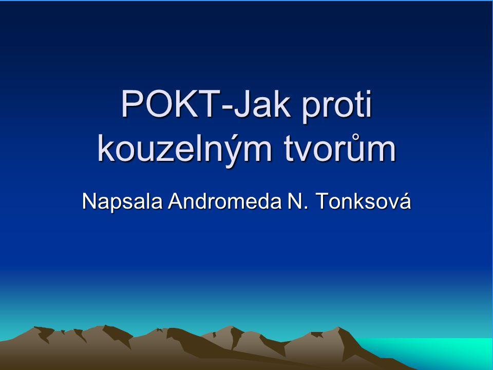 POKT-Jak proti kouzelným tvorům Napsala Andromeda N. Tonksová