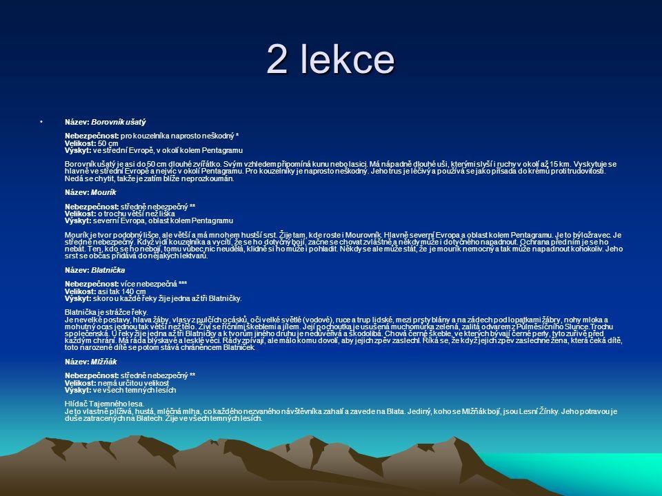 2 lekce Název: Borovník ušatý Nebezpečnost: pro kouzelníka naprosto neškodný * Velikost: 50 cm Výskyt: ve střední Evropě, v okolí kolem Pentagramu Bor