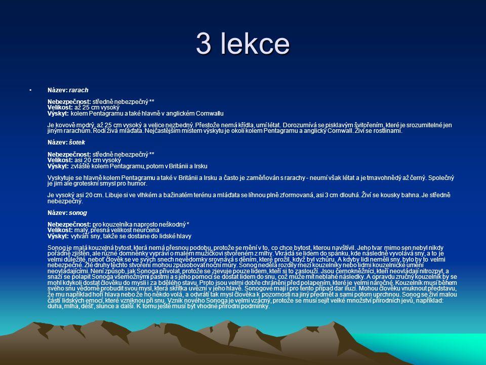 3 lekce Název: rarach Nebezpečnost: středně nebezpečný ** Velikost: až 25 cm vysoký Výskyt: kolem Pentagramu a také hlavně v anglickém Cornwallu Je kovově modrý, až 25 cm vysoký a velice nezbedný.
