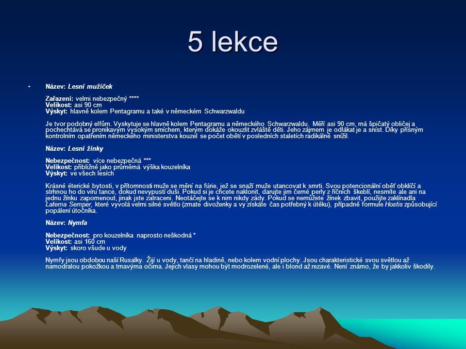 5 lekce Název: Lesní mužíček Zařazení: velmi nebezpečný **** Velikost: asi 90 cm Výskyt: hlavně kolem Pentagramu a také v německém Schwarzwaldu Je tvor podobný elfům.