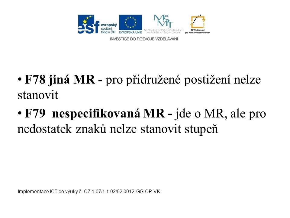 F78 jiná MR - pro přidružené postižení nelze stanovit F79 nespecifikovaná MR - jde o MR, ale pro nedostatek znaků nelze stanovit stupeň Implementace I