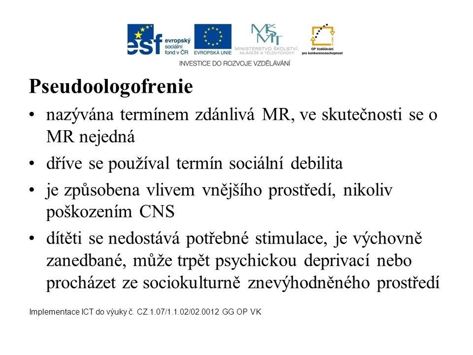 Pseudoologofrenie nazývána termínem zdánlivá MR, ve skutečnosti se o MR nejedná dříve se používal termín sociální debilita je způsobena vlivem vnějšíh
