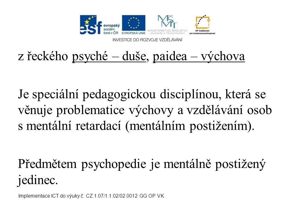 z řeckého psyché – duše, paidea – výchova Je speciální pedagogickou disciplínou, která se věnuje problematice výchovy a vzdělávání osob s mentální ret