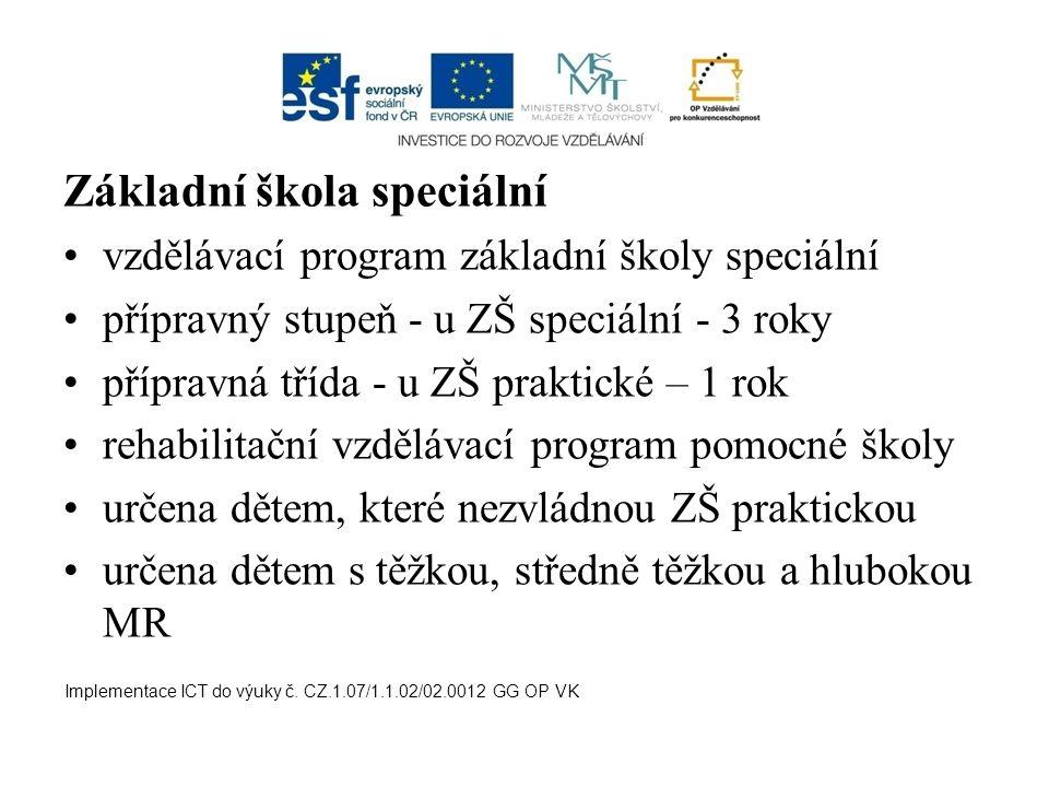 Základní škola speciální vzdělávací program základní školy speciální přípravný stupeň - u ZŠ speciální - 3 roky přípravná třída - u ZŠ praktické – 1 r