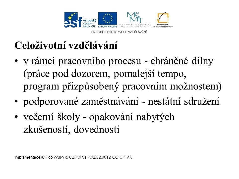 Celoživotní vzdělávání v rámci pracovního procesu - chráněné dílny (práce pod dozorem, pomalejší tempo, program přizpůsobený pracovním možnostem) podp