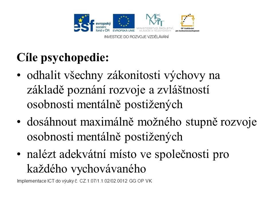 Cíle psychopedie: odhalit všechny zákonitosti výchovy na základě poznání rozvoje a zvláštností osobnosti mentálně postižených dosáhnout maximálně možného stupně rozvoje osobnosti mentálně postižených nalézt adekvátní místo ve společnosti pro každého vychovávaného Implementace ICT do výuky č.