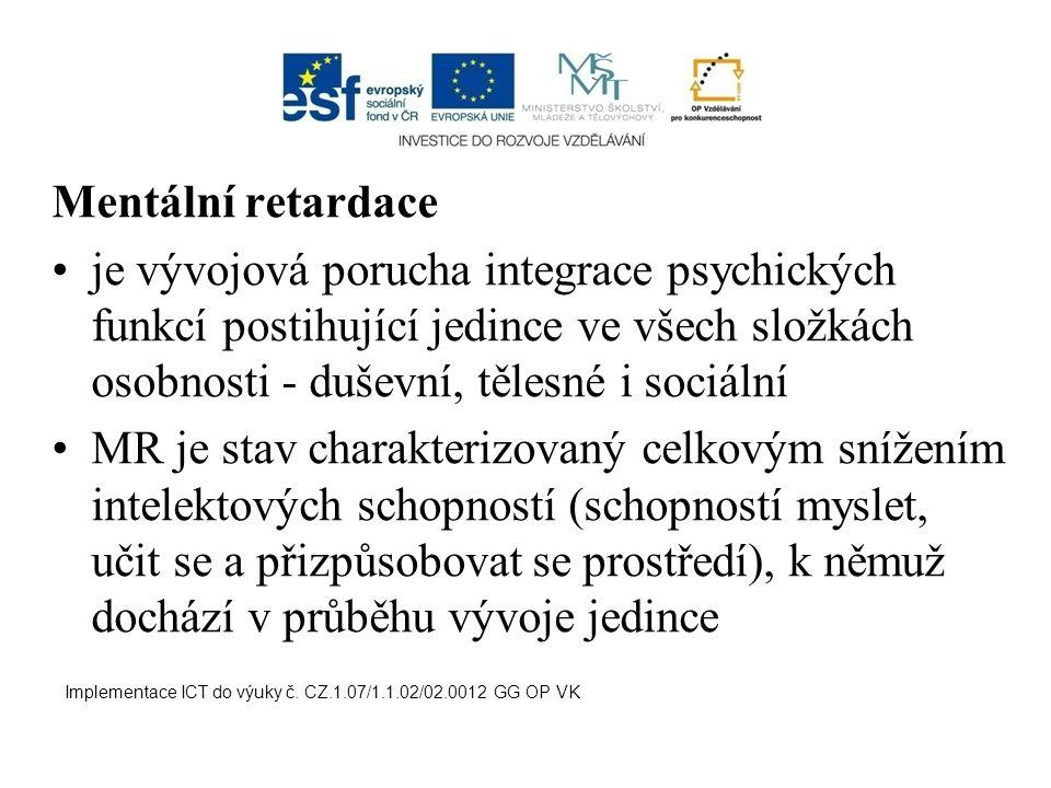 Mentální retardace je vývojová porucha integrace psychických funkcí postihující jedince ve všech složkách osobnosti - duševní, tělesné i sociální MR je stav charakterizovaný celkovým snížením intelektových schopností (schopností myslet, učit se a přizpůsobovat se prostředí), k němuž dochází v průběhu vývoje jedince
