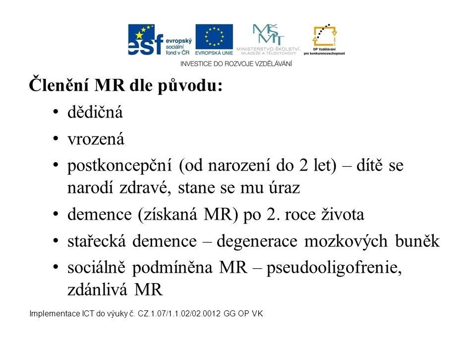 Členění MR dle původu: dědičná vrozená postkoncepční (od narození do 2 let) – dítě se narodí zdravé, stane se mu úraz demence (získaná MR) po 2. roce