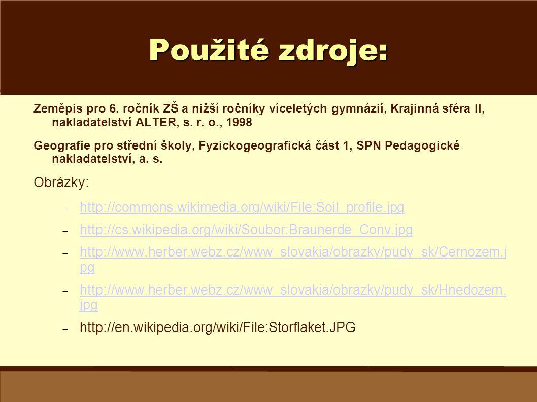 Použité zdroje: Zeměpis pro 6. ročník ZŠ a nižší ročníky víceletých gymnázií, Krajinná sféra II, nakladatelství ALTER, s. r. o., 1998 Geografie pro st