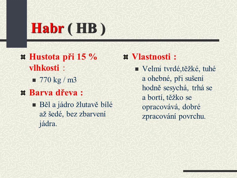 Habr ( Carpinus betulus L. ) Dřevo má šedobílou a žlutobílou barvu, působí jednoduše. Je tvrdé a houževnaté, přitom má velkou pružnost. Lze jej dobře