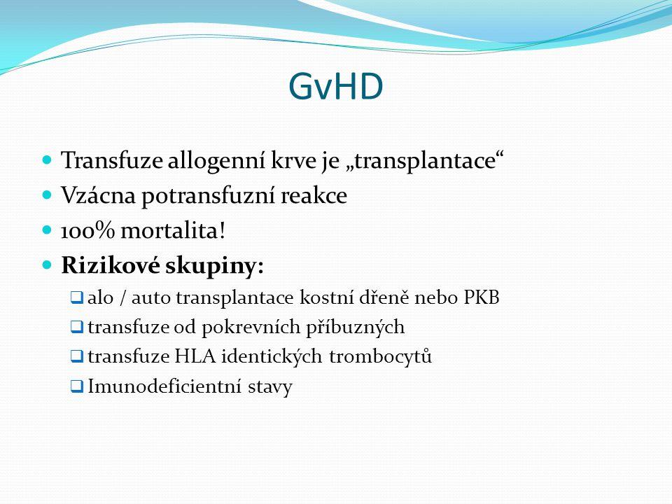 """GvHD Transfuze allogenní krve je """"transplantace"""" Vzácna potransfuzní reakce 100% mortalita! Rizikové skupiny:  alo / auto transplantace kostní dřeně"""