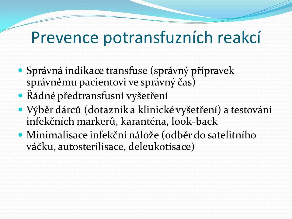 Prevence potransfuzních reakcí Správná indikace transfuse (správný přípravek správnému pacientovi ve správný čas) Řádné předtransfusní vyšetření Výběr dárců (dotazník a klinické vyšetření) a testování infekčních markerů, karanténa, look-back Minimalisace infekční nálože (odběr do satelitního váčku, autosterilisace, deleukotisace)