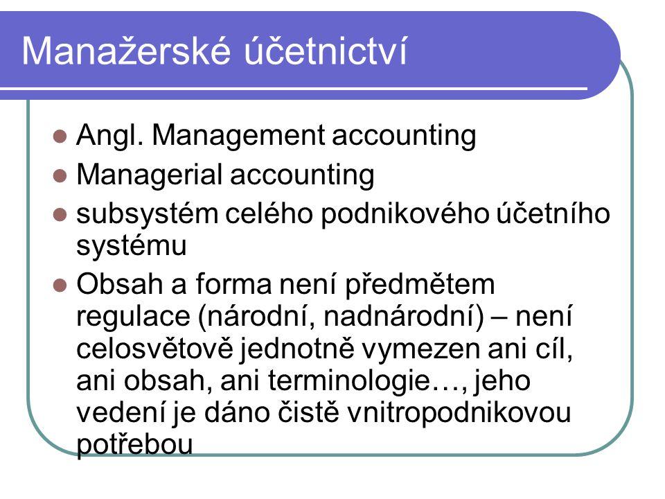 Manažerské účetnictví Angl. Management accounting Managerial accounting subsystém celého podnikového účetního systému Obsah a forma není předmětem reg