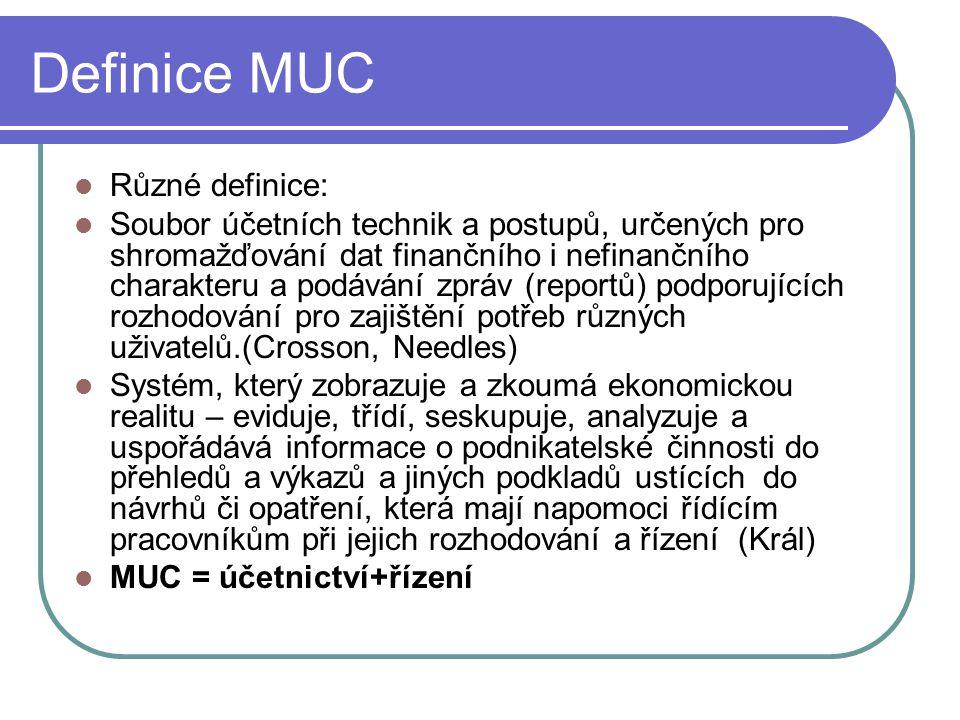 Definice MUC Různé definice: Soubor účetních technik a postupů, určených pro shromažďování dat finančního i nefinančního charakteru a podávání zpráv (