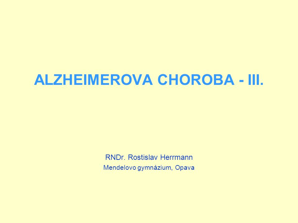 ALZHEIMEROVA CHOROBA - III. RNDr. Rostislav Herrmann Mendelovo gymnázium, Opava