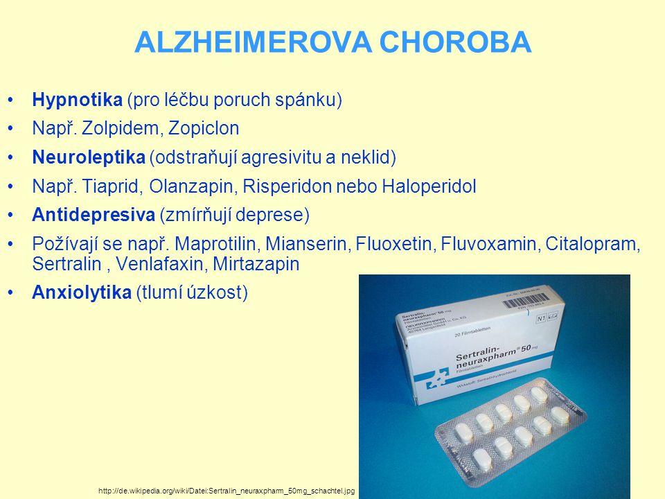 ALZHEIMEROVA CHOROBA Hypnotika (pro léčbu poruch spánku) Např. Zolpidem, Zopiclon Neuroleptika (odstraňují agresivitu a neklid) Např. Tiaprid, Olanzap