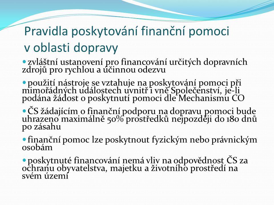 Pravidla poskytování finanční pomoci v oblasti dopravy zvláštní ustanovení pro financování určitých dopravních zdrojů pro rychlou a účinnou odezvu použití nástroje se vztahuje na poskytování pomoci při mimořádných událostech uvnitř i vně Společenství, je-li podána žádost o poskytnutí pomoci dle Mechanismu CO ČS žádajícím o finanční podporu na dopravu pomoci bude uhrazeno maximálně 50% prostředků nejpozději do 180 dnů po zásahu finanční pomoc lze poskytnout fyzickým nebo právnickým osobám poskytnuté financování nemá vliv na odpovědnost ČS za ochranu obyvatelstva, majetku a životního prostředí na svém území