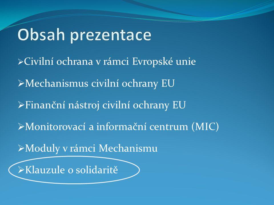  Civilní ochrana v rámci Evropské unie  Mechanismus civilní ochrany EU  Finanční nástroj civilní ochrany EU  Monitorovací a informační centrum (MIC)  Moduly v rámci Mechanismu  Klauzule o solidaritě