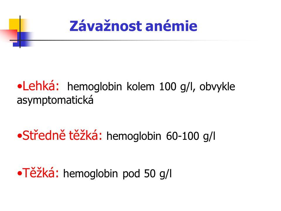 Závažnost anémie Lehká: hemoglobin kolem 100 g/l, obvykle asymptomatická Středně těžká: hemoglobin 60-100 g/l Těžká: hemoglobin pod 50 g/l