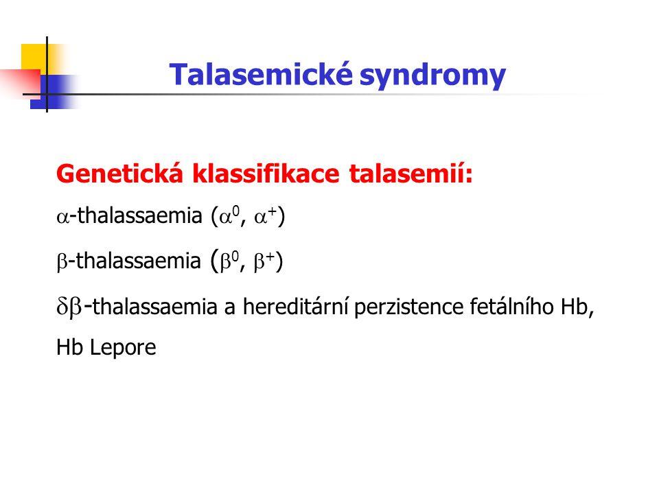Talasemické syndromy Genetická klassifikace talasemií:  -thalassaemia (  0,  + )  -thalassaemia (  0,  + )  - thalassaemia a hereditární perzi