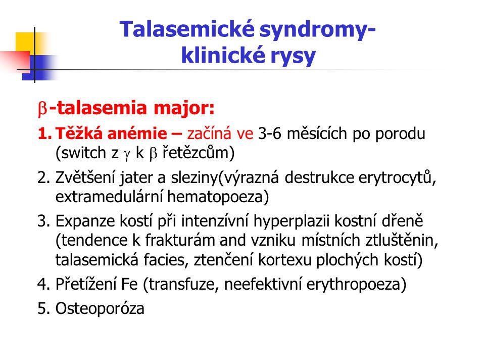 Talasemické syndromy- klinické rysy  -talasemia major: 1.Těžká anémie – začíná ve 3-6 měsících po porodu (switch z  k  řetězcům) 2.Zvětšení jater a