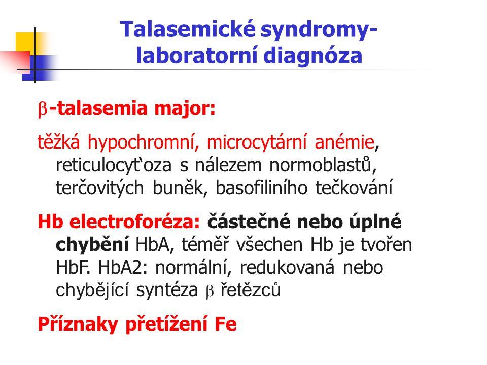 Talasemické syndromy- laboratorní diagnóza  -talasemia major: těžká hypochromní, microcytární anémie, reticulocyt'oza s nálezem normoblastů, terčovit