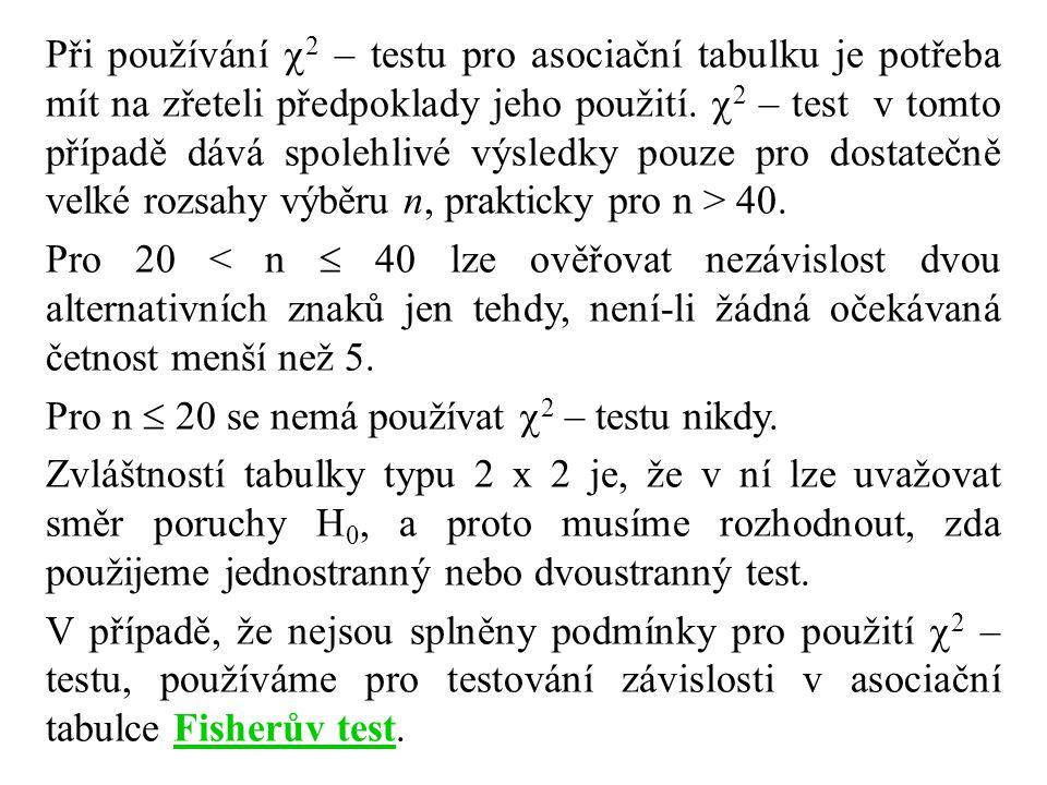 Při používání  2 – testu pro asociační tabulku je potřeba mít na zřeteli předpoklady jeho použití.  2 – test v tomto případě dává spolehlivé výsledk