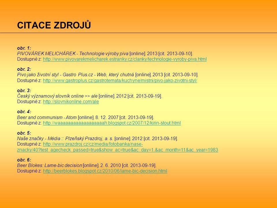 CITACE ZDROJŮ obr. 1: PIVOVÁREK MELICHÁREK - Technologie výroby piva [online]. 2013 [cit. 2013-09-10]. Dostupné z: http://www.pivovarekmelicharek.estr