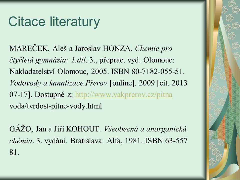 Citace literatury MAREČEK, Aleš a Jaroslav HONZA.Chemie pro čtyřletá gymnázia: 1.díl.