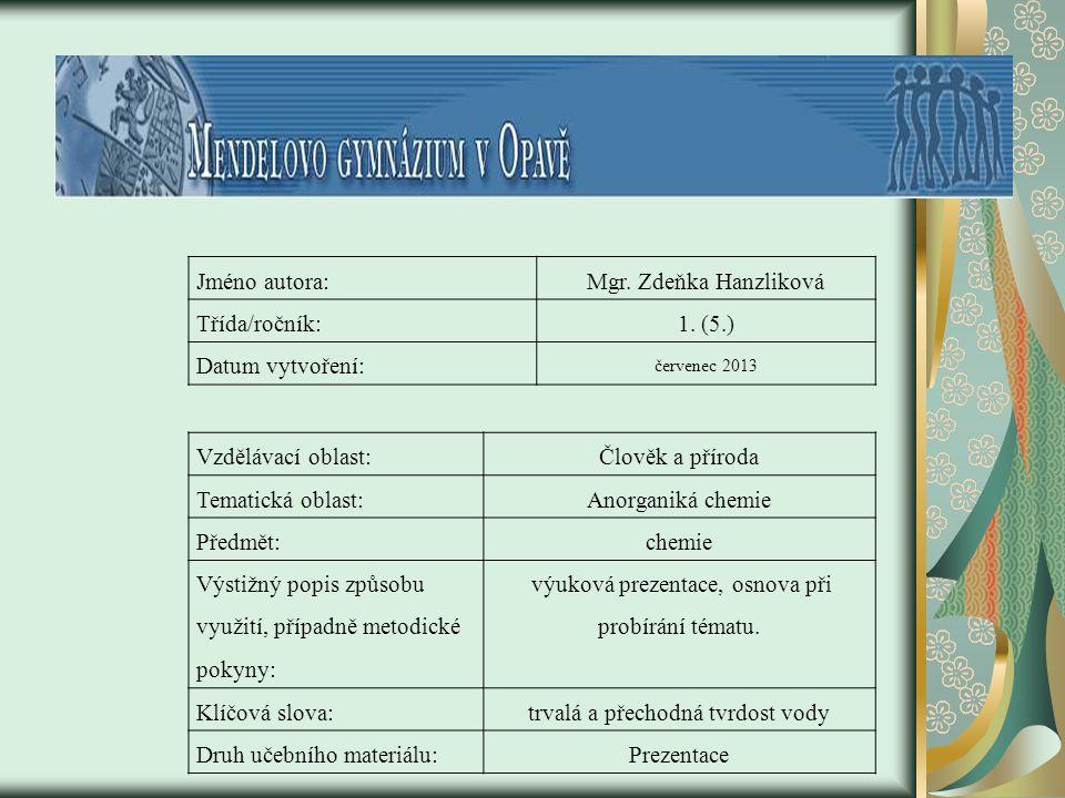 Jméno autora:Mgr. Zdeňka Hanzliková Třída/ročník:1. (5.) Datum vytvoření: červenec 2013 Vzdělávací oblast:Člověk a příroda Tematická oblast:Anorganiká