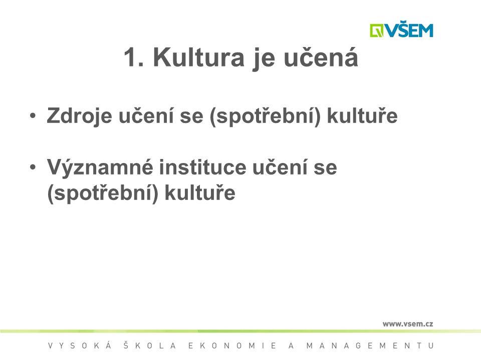 1. Kultura je učená Zdroje učení se (spotřební) kultuře Významné instituce učení se (spotřební) kultuře