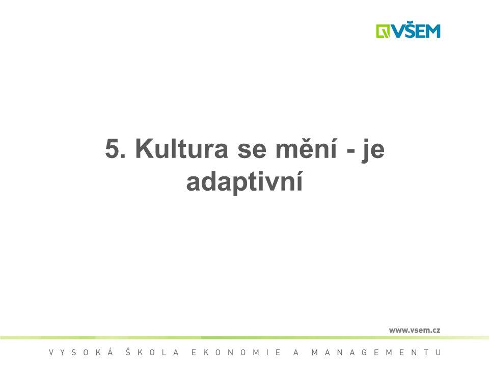 5. Kultura se mění - je adaptivní