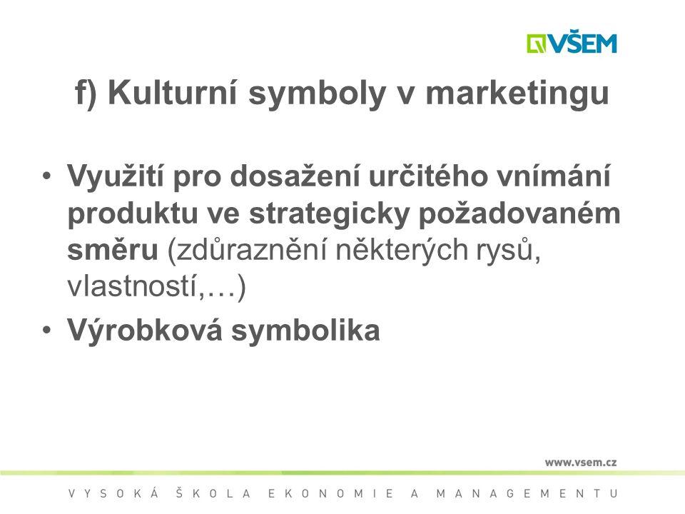 f) Kulturní symboly v marketingu Využití pro dosažení určitého vnímání produktu ve strategicky požadovaném směru (zdůraznění některých rysů, vlastnost