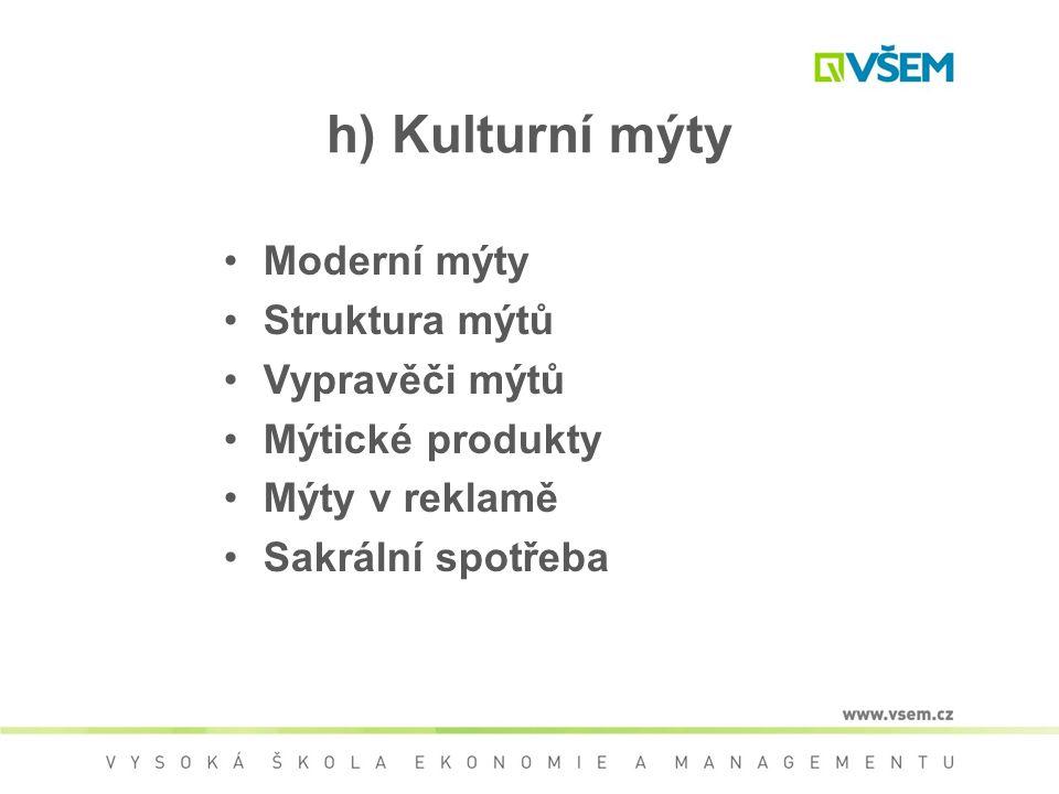 h) Kulturní mýty Moderní mýty Struktura mýtů Vypravěči mýtů Mýtické produkty Mýty v reklamě Sakrální spotřeba