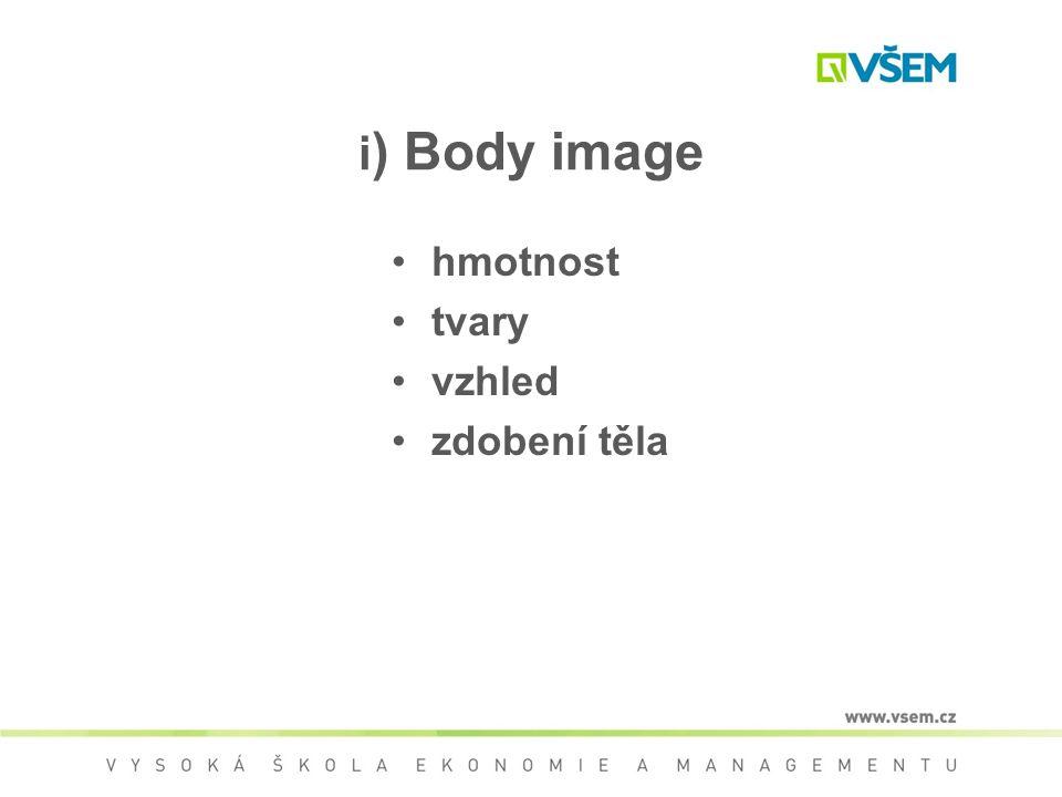 i ) Body image hmotnost tvary vzhled zdobení těla