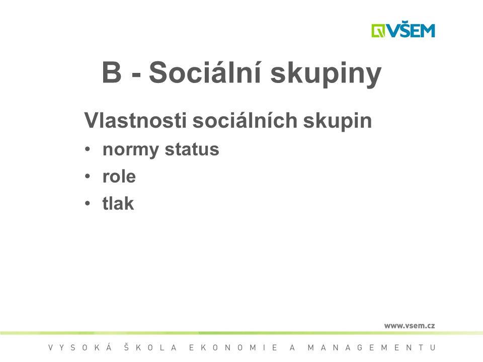 B - Sociální skupiny Vlastnosti sociálních skupin normy status role tlak