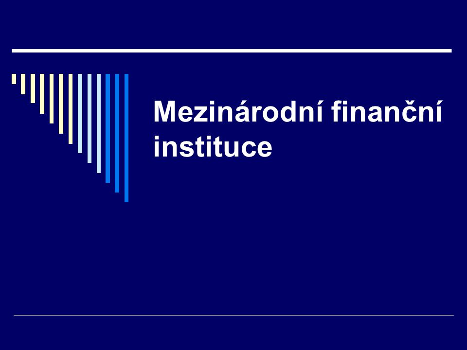 Instituce WBG  Mezinárodní banka pro obnovu a rozvoj IBRD  Mezinárodní finanční korporace IFC  Mezinárodní asociace pro rozvoj IDA